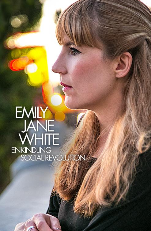 Emily Jane White : Enkindling Social Revolution